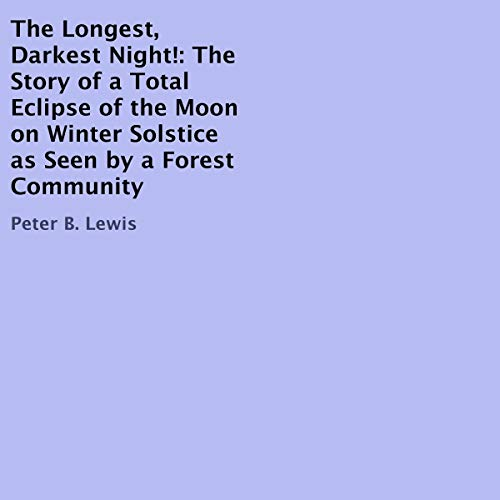 The Longest, Darkest Night!: The Story of a Total Eclipse of the Moon on Winter Solstice as Seen by a Forest Community Titelbild