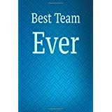"Best Team Ever: Employee Appreciation Gift Blank Lined Journal Notebook. Team building gift book for employees. Reward excellent teamwork with this notebook or journal that employees or coworkers can use every day, Handy 6"" x 9"" size with 110 blank pages."