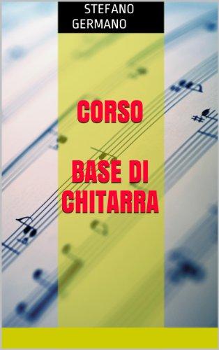 Corso Base di Chitarra (Corsi di Chitarra Moderna Vol. 1)