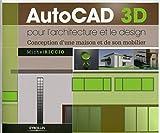 AutoCad 3D pour l'architecture et le design - Conception d'une maison et de son mobilier