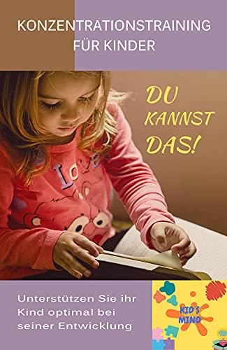 DU KANNST DAS!: Konzentrationstraining für Kinder: Unterstützen Sie ihr Kind optimal bei seiner Entwicklung.