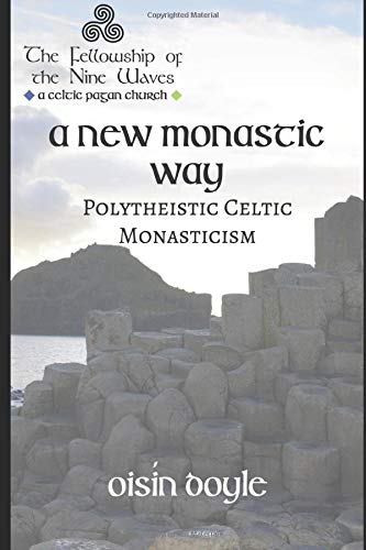 A New Monastic Way:: Modern Polytheistic Celtic Monasticism