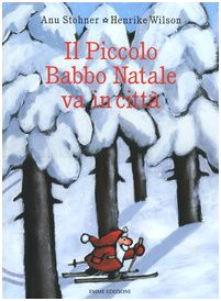 Il Piccolo Babbo Natale Va In Città. Ediz. Illustrata