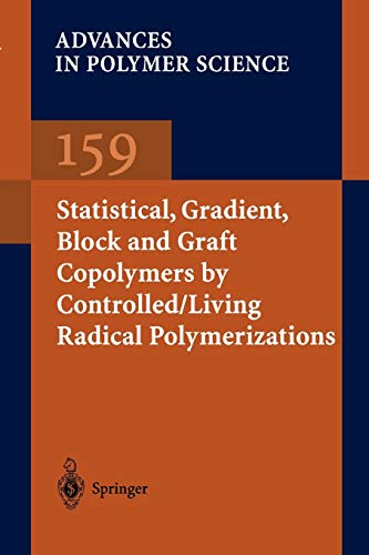 Statistical, Gradient, Block and Graft Copolymers by Controlled/Living Radical Polymerizations (Advances in Polymer Science) (Advances in Polymer Science, 159, Band 159)