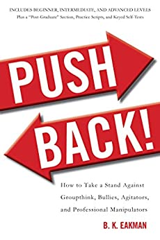 Push Back!: How to Take a Stand Against Groupthink, Bullies, Agitators, and Professional Manipulators by [B. K. Eakman]