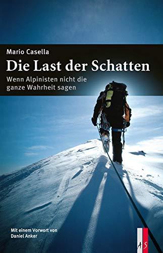 Die Last der Schatten: Wenn Alpinisten nicht die ganze Wahrheit sagen (Alpinismus)