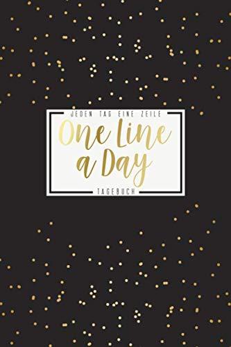 One Line a Day - Jeden Tag eine Zeile - Tagebuch: Das 5 Jahre Tagebuch für jeden Tag einen Satz oder jeden Tag einen Gedanken • Ausfüllbuch für ... • Eine Zeile pro Tag • Goldende Punkte Design