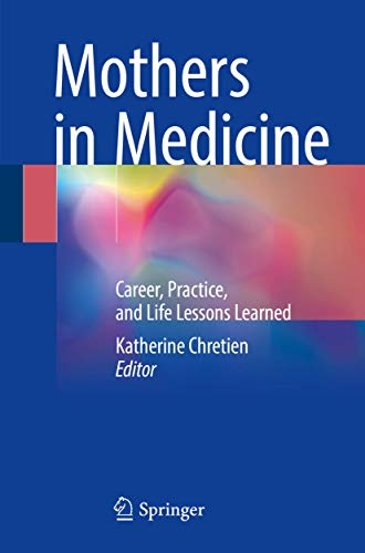 Mothers in Medicine: Career, Practice, and Life Lessons Learned