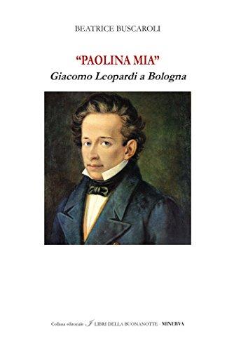 «Paolina mia». Giacomo Leopardi a Bologna. Ediz. bilingue