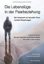 Die Lebenslüge in der Paarbeziehung: Der Anspruch auf sexuelle Treue zerstört Beziehungen (German Edition)