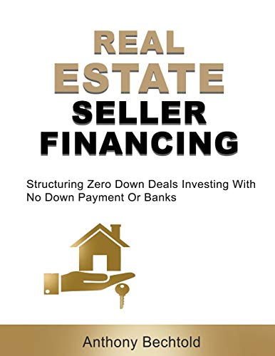 Real Estate Investing Books! - Real Estate Seller Financing: Structuring Zero Down Deals: Investing With No Down Payment Or Banks