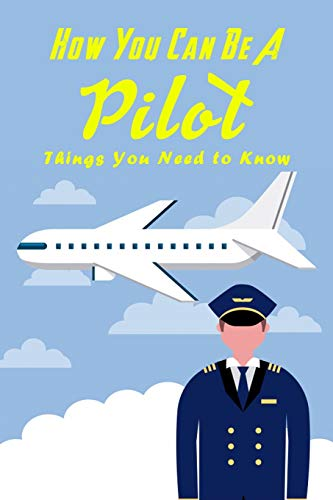 How You Can Be A Pilot: Things You Need to Know: Gift Ideas for Holiday