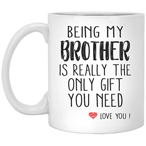 Being My Brother Is Really The Only You Need Love You Brother Mug Funny For Brother Coffee Mug Brother Birthday