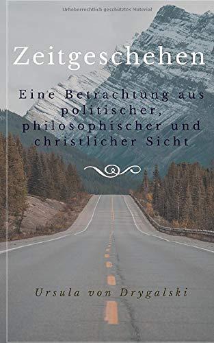 Zeitgeschehen: Eine Betrachtung aus politischer, philosophischer und christlicher Sicht