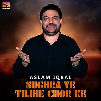 Sughra Ye Tujhe Chor Ke - Single