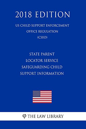 State Parent Locator Service - Safeguarding Child Support Information (US Child Support Enforcement Office Regulation) (CSEO) (2018 Edition) (English Edition)