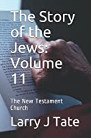 The Story of the Jews: Volume 11: The New Testament Church