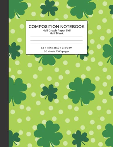 Composition Notebook Half Graph Paper 5x5 Half Blank: St. Patrick's Day Themed Cover, Dual Designed Mixed Paper Style Notebook