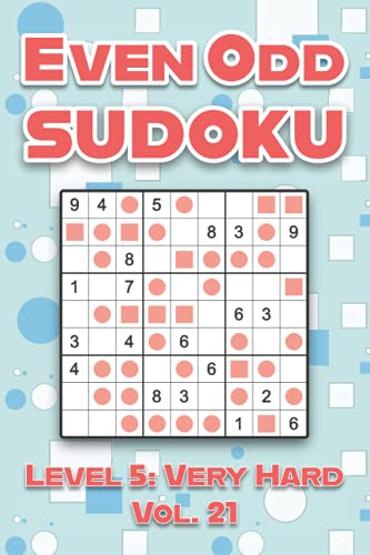 Even Odd Sudoku Level 5: Very Hard Vol. 21: Play Even Odd Sudoku 9x9 Nine Numbers Grid With Solutions Hard Level Volumes 1-40 Cross Sums Sudoku ... Enjoy A Challenge For All Ages Kids to Adults