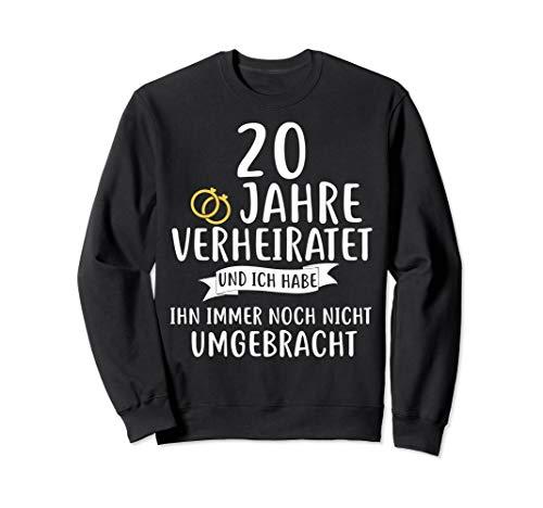 20 Jahre Verheiratet Lustiger Spruch Geschenk für Ehefrau Sweatshirt