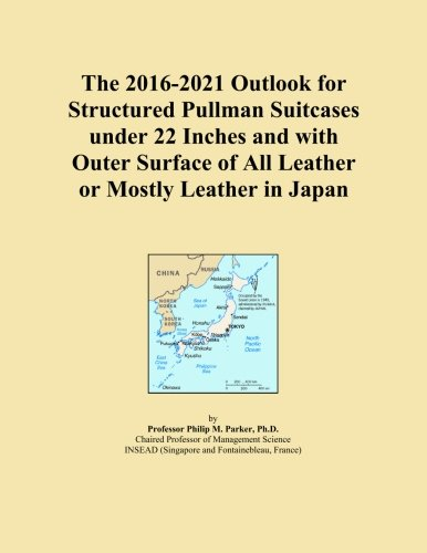 The 2016-2021 Outlook for Structured Pullman Suitcases under 22 Inches and with Outer Surface of All Leather or Mostly Leather in Japan