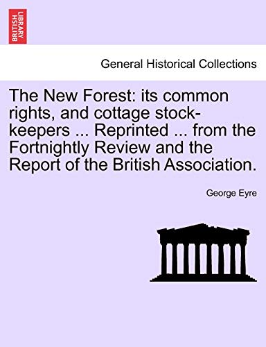 Eyre, G: New Forest: its common rights, and cottage stock-ke: Its Common Rights, and Cottage Stock-Keepers ... Reprinted ... from the Fortnightly Review and the Report of the British Association.
