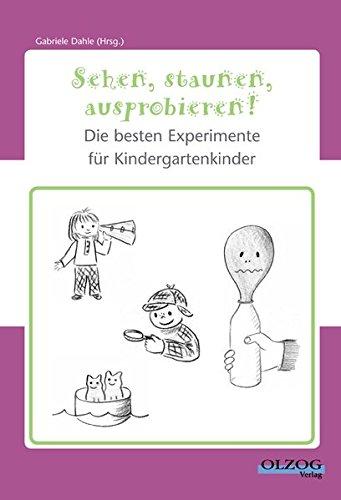 Sehen, staunen, ausprobieren!: Die besten Experimente für Kindergartenkinder