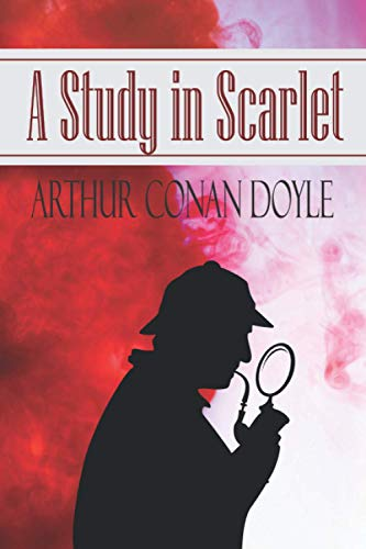 A Study in Scarlet: The Classic 1887 Sherlock Holmes Detective Novel