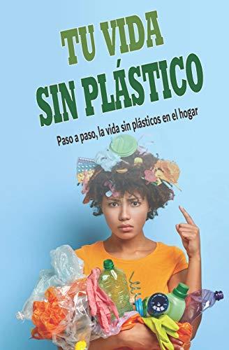 TU VIDA SIN PLÁSTICO: Paso a paso, la vida sin plásticos en el hogar