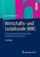 Wirtschafts- und Sozialkunde (IHK): Pruefungstraining fuer kaufmaennische und kaufmannsnahe Berufe