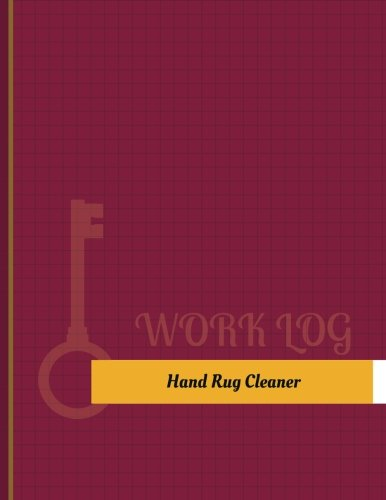 Hand Rug Cleaner Work Log: Work Journal, Work Diary, Log - 131 pages, 8.5 x 11 inches