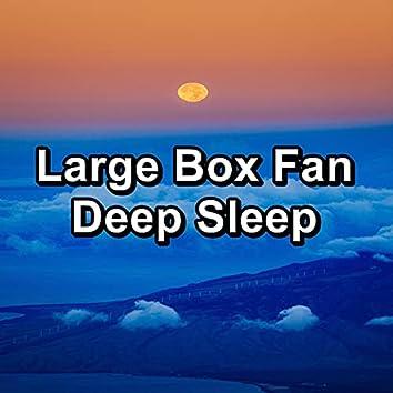Large Box Fan Deep Sleep