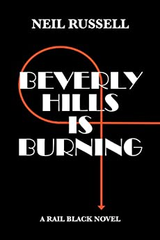 Beverly Hills Is Burning: A Rail Black Novel by [Neil Russell]