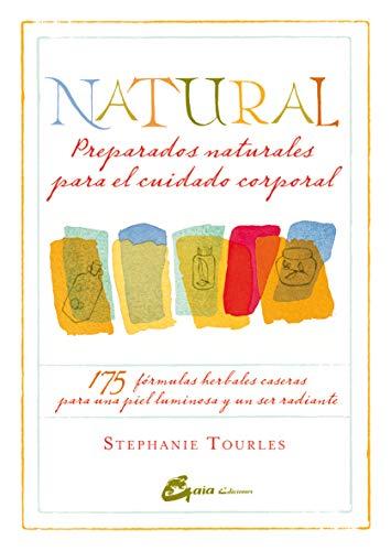 Natural: 175 fórmulas herbales caseras para una piel luminosa y un ser radiante (Nutrición y Salud)