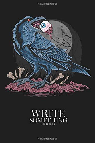 Notebook - Write something: Crow bird eat eyes notebook, Daily Journal, Composition Book Journal, College Ruled Paper, 6 x 9 inches (100sheets)