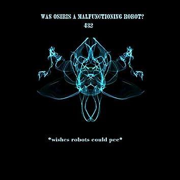 Was Osiris a Malfunctioning Robot? 432