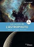 Les secrets de l'astrophoto - Matériel - Technique - Observation - EYROLLES - 13/05/2021