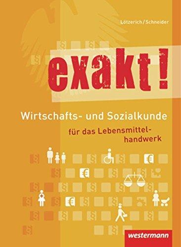 exakt! Wirtschafts- und Sozialkunde für das Lebensmittelhandwerk: Schülerband, 2. Auflage, 2012