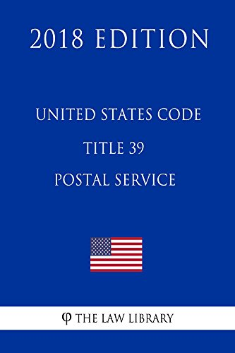 United States Code - Title 39 - Postal Service (2018 Edition) (English Edition)