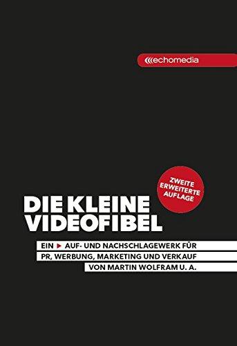 Die kleine Videofibel: Ein Auf- und Nachschlagewerk für PR, Werbung, Marketing und Verkauf