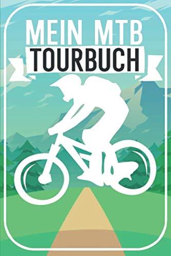 Mein MTB Tourbuch: Mountainbike Tourenbuch für Mountainbiker, EMTB und Fahrradfahrer auf Radtouren. Zum Planen und Eintragen der Routen und Touren. Perfektes Geschenk.