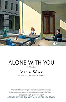 Alone With You: Stories by [Marisa Silver]
