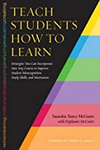 Teach Students How to Learn: Strategies You Can Incorporate Into Any Course to Improve Student Metacognition, Study Skills...