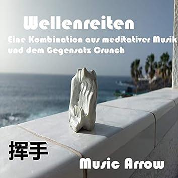 Wellenreiten - Eine Kombination aus meditativer Musik und dem Gegensatz Crunch