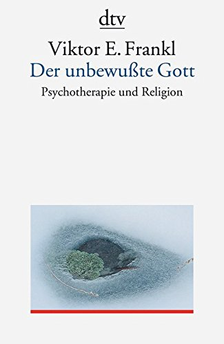 Der unbewußte Gott: Psychotherapie und Religion