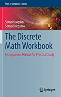 The Discrete Math Workbook: A Companion Manual for Practical Study (Texts in Computer Science)