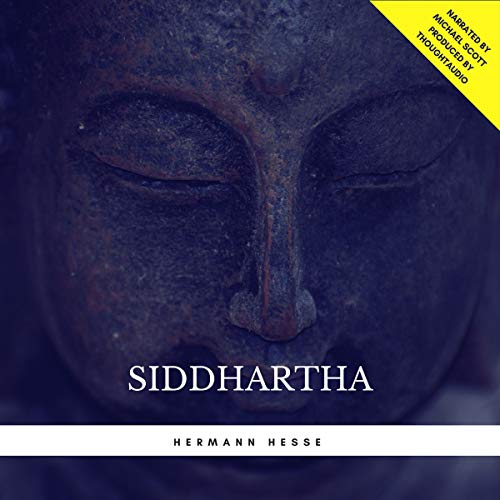 Siddhartha                   By:                                                                                                                                 Hermann Hesse                               Narrated by:                                                                                                                                 Michael Scott                      Length: 4 hrs and 38 mins     68 ratings     Overall 4.2