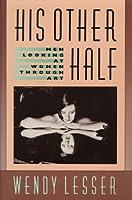 His Other Half: Men Looking at Women Through Art