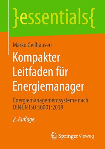Kompakter Leitfaden für Energiemanager: Energiemanagementsysteme nach DIN EN ISO 50001:2018 (essentials)