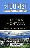 Greater Than a Tourist- Helena Montana USA: 50 Travel Tips from a Local (Greater Than a Tourist Montana)